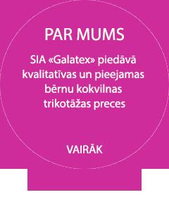 SIA Galatex piedāvā kvalitatīvas un pieejamas bērnu kokvilnas trikotāžas preces